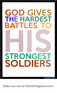 God-Gives-the-Hardest-Battles-to-His-Strongest-Soldiers-Framed-Quote-285